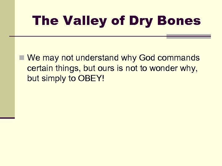 The Valley of Dry Bones n We may not understand why God commands certain