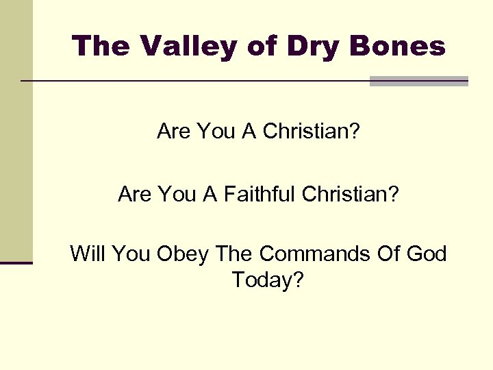 The Valley of Dry Bones Are You A Christian? Are You A Faithful Christian?