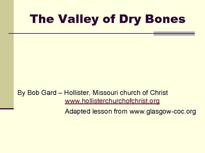The Valley of Dry Bones By Bob Gard – Hollister, Missouri church of Christ