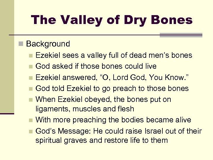 The Valley of Dry Bones n Background n Ezekiel sees a valley full of