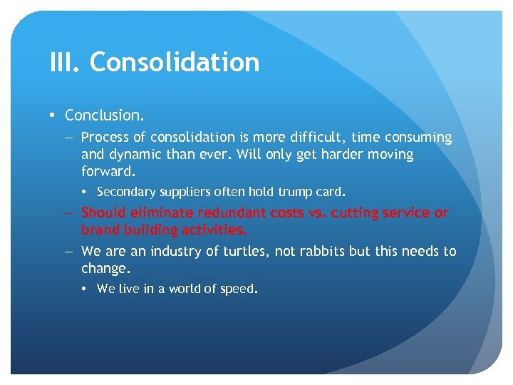 III. Consolidation • Conclusion. – Process of consolidation is more difficult, time consuming and