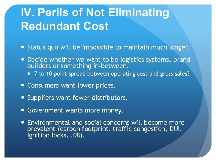 IV. Perils of Not Eliminating Redundant Cost Status quo will be impossible to maintain