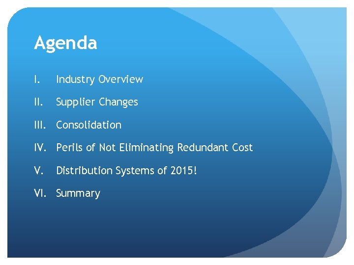 Agenda I. Industry Overview II. Supplier Changes III. Consolidation IV. Perils of Not Eliminating