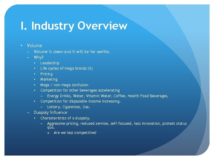 I. Industry Overview • Volume – Volume is down and it will be for