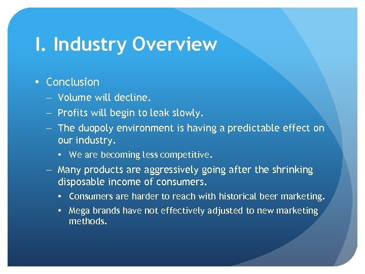 I. Industry Overview • Conclusion – Volume will decline. – Profits will begin to