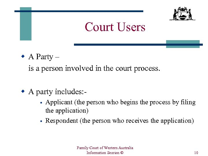 Court Users w A Party – is a person involved in the court process.