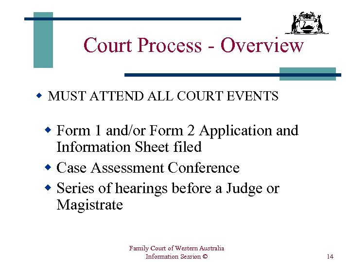 Court Process - Overview w MUST ATTEND ALL COURT EVENTS w Form 1 and/or