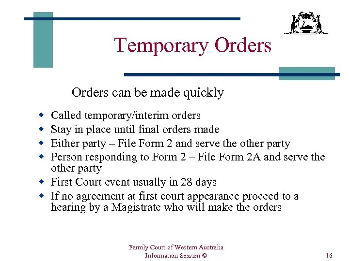 Temporary Orders can be made quickly w w Called temporary/interim orders Stay in place