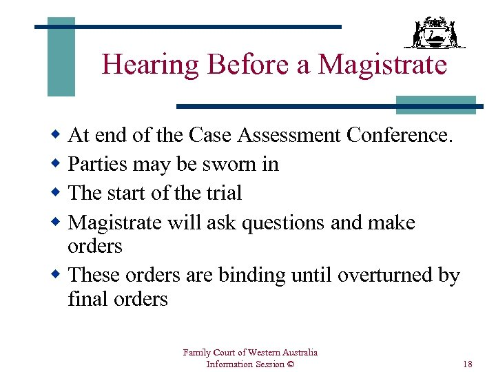 Hearing Before a Magistrate w At end of the Case Assessment Conference. w Parties