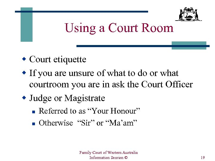 Using a Court Room w Court etiquette w If you are unsure of what