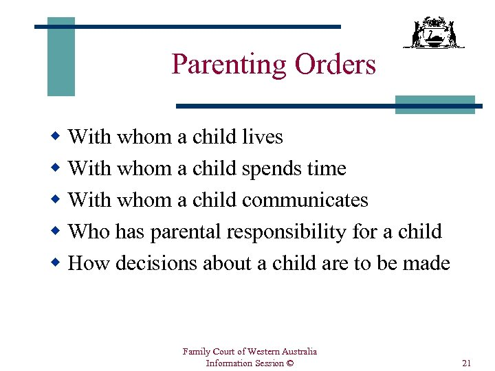 Parenting Orders w With whom a child lives w With whom a child spends