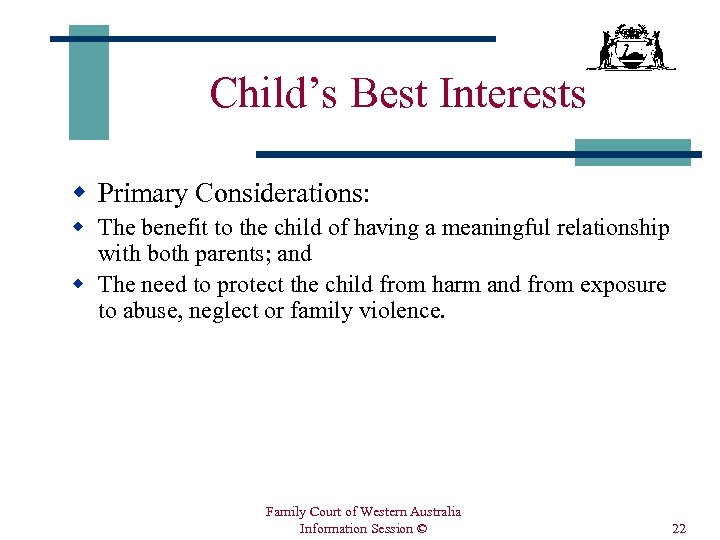 Child's Best Interests w Primary Considerations: w The benefit to the child of having