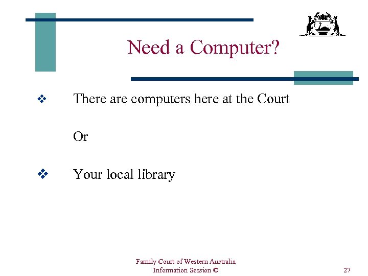 Need a Computer? v There are computers here at the Court Or v Your