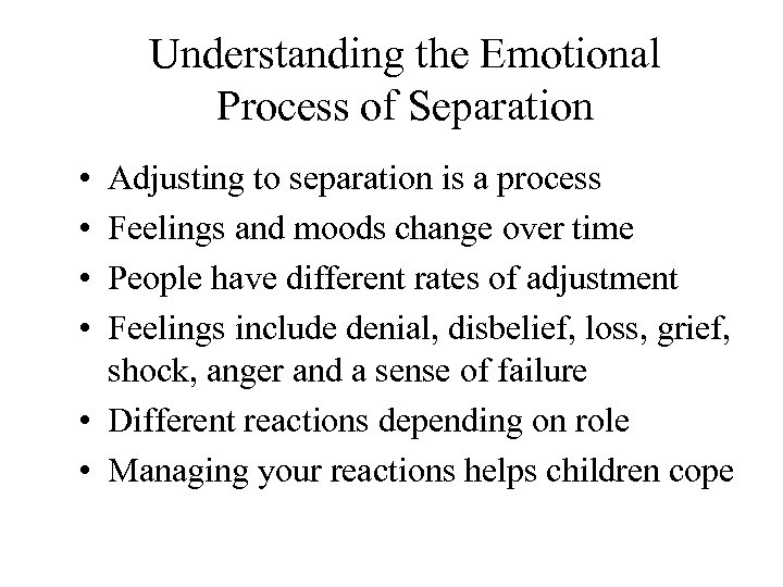 Understanding the Emotional Process of Separation • • Adjusting to separation is a process