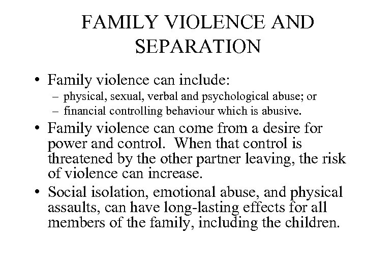 FAMILY VIOLENCE AND SEPARATION • Family violence can include: – physical, sexual, verbal and