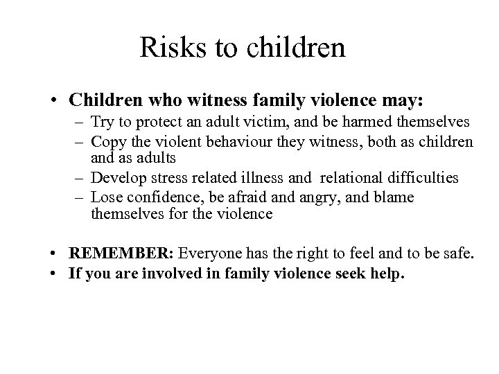 Risks to children • Children who witness family violence may: – Try to protect