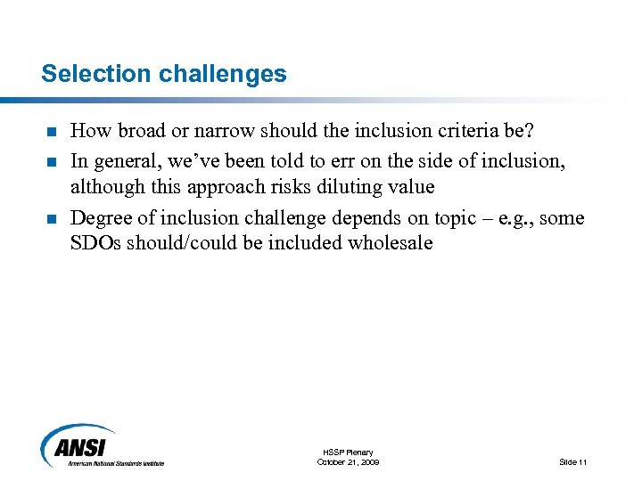 Selection challenges n n n How broad or narrow should the inclusion criteria be?