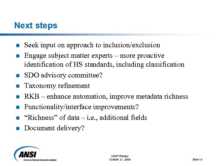 Next steps n n n n Seek input on approach to inclusion/exclusion Engage subject