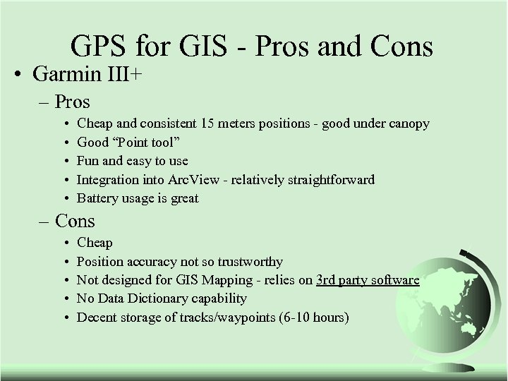 GPS for GIS - Pros and Cons • Garmin III+ – Pros • •