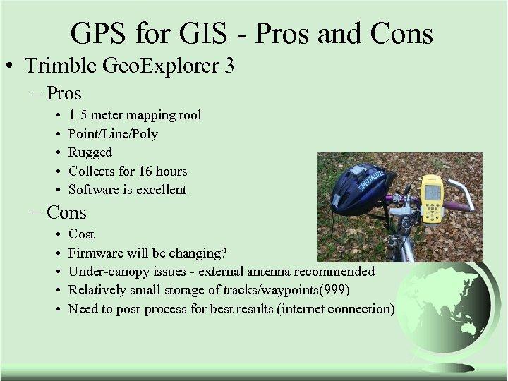GPS for GIS - Pros and Cons • Trimble Geo. Explorer 3 – Pros