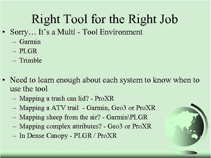Right Tool for the Right Job • Sorry… It's a Multi - Tool Environment
