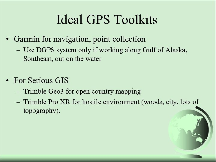 Ideal GPS Toolkits • Garmin for navigation, point collection – Use DGPS system only