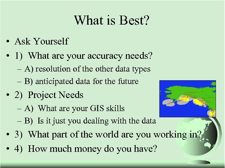What is Best? • Ask Yourself • 1) What are your accuracy needs? –