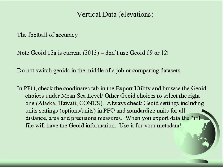Vertical Data (elevations) The football of accuracy Note Geoid 12 a is current (2013)