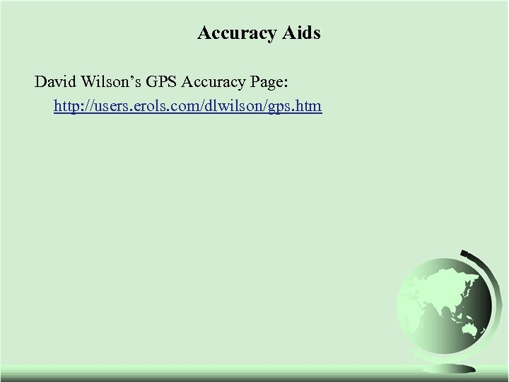 Accuracy Aids David Wilson's GPS Accuracy Page: http: //users. erols. com/dlwilson/gps. htm