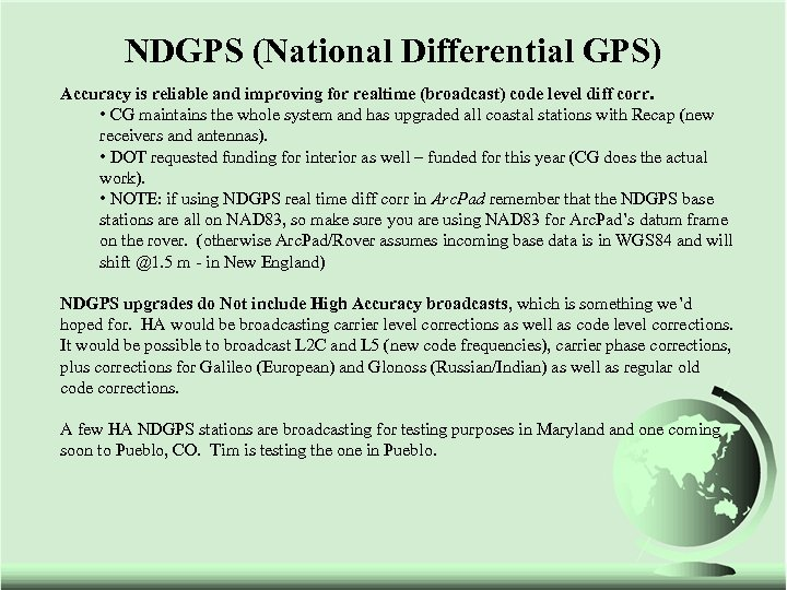 NDGPS (National Differential GPS) Accuracy is reliable and improving for realtime (broadcast) code level