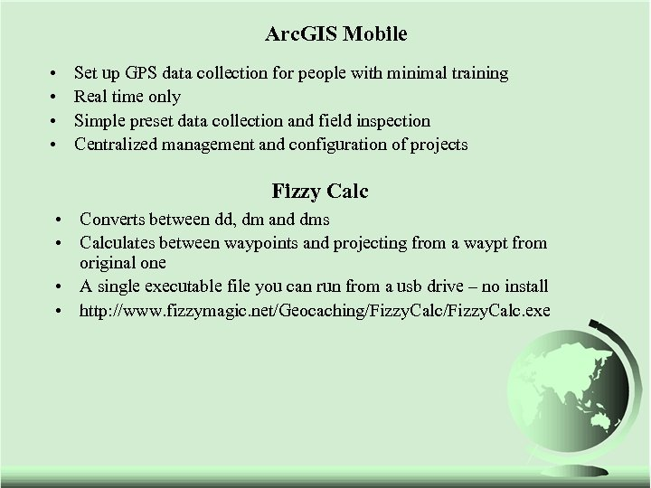 Arc. GIS Mobile • • Set up GPS data collection for people with minimal