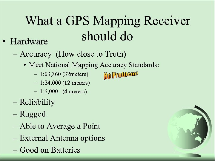 • What a GPS Mapping Receiver should do Hardware – Accuracy (How close