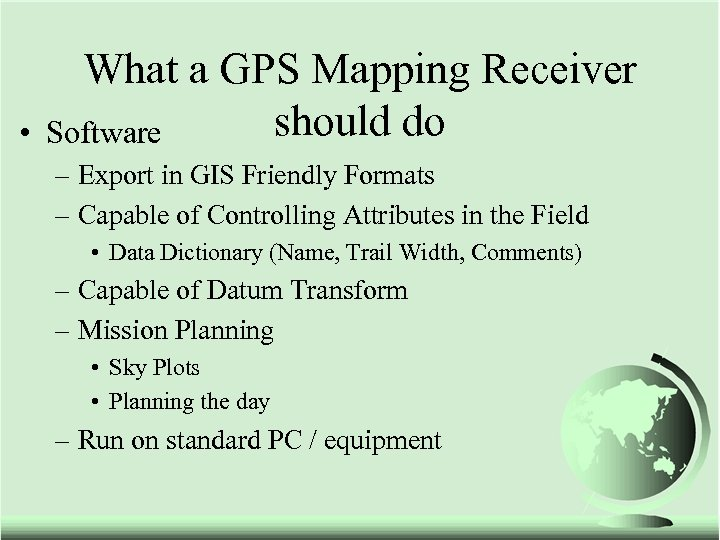 • What a GPS Mapping Receiver should do Software – Export in GIS