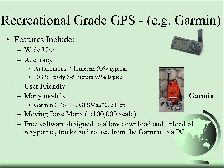 Recreational Grade GPS - (e. g. Garmin) • Features Include: – Wide Use –
