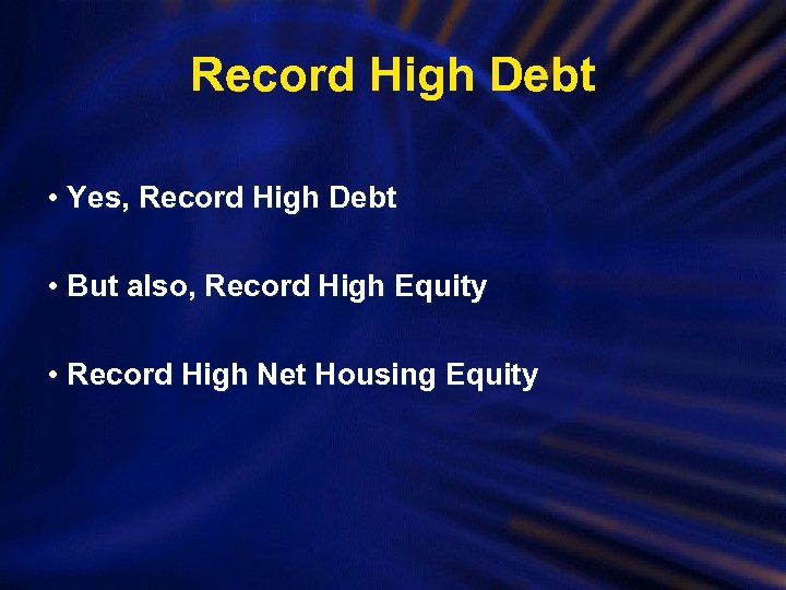 Record High Debt • Yes, Record High Debt • But also, Record High Equity