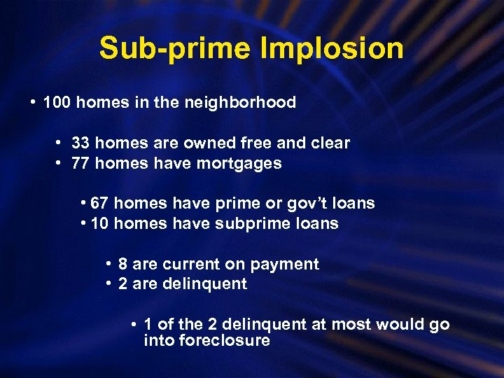 Sub-prime Implosion • 100 homes in the neighborhood • 33 homes are owned free