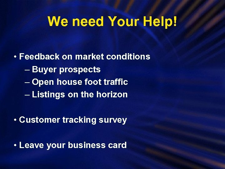 We need Your Help! • Feedback on market conditions – Buyer prospects – Open