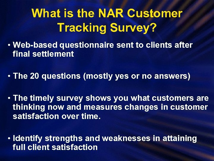 What is the NAR Customer Tracking Survey? • Web-based questionnaire sent to clients after