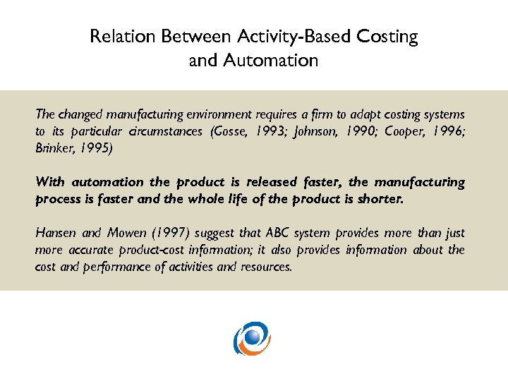 Relation Between Activity-Based Costing and Automation The changed manufacturing environment requires a firm to