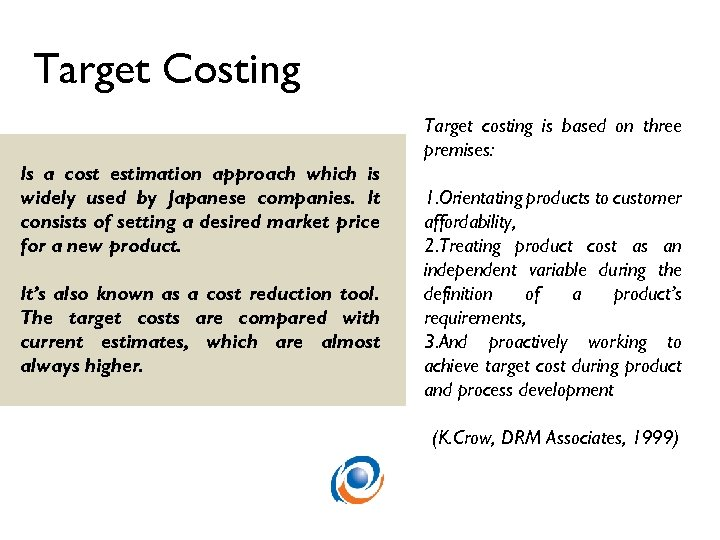 Target Costing Target costing is based on three premises: Is a cost estimation approach