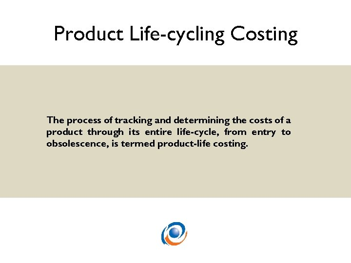 Product Life-cycling Costing The process of tracking and determining the costs of a product