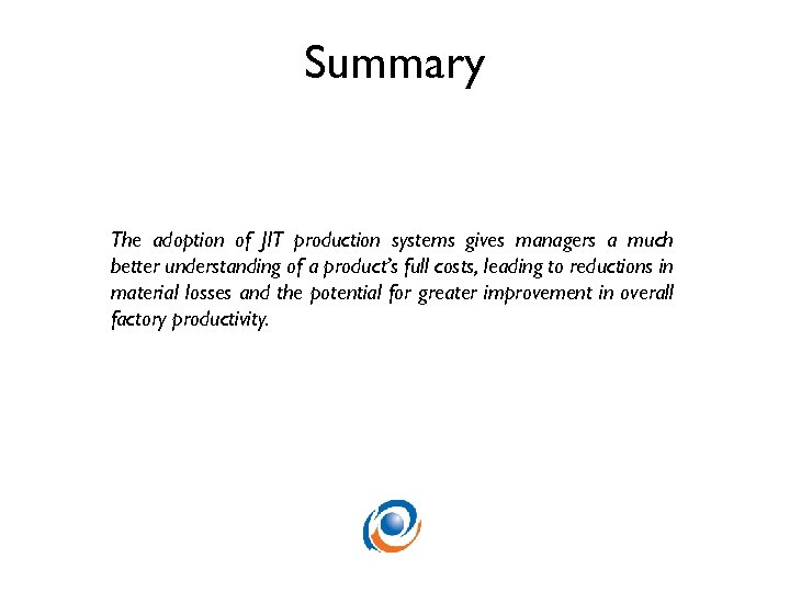 Summary The adoption of JIT production systems gives managers a much better understanding of