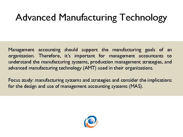 Advanced Manufacturing Technology Management accounting should support the manufacturing goals of an organization. Therefore,