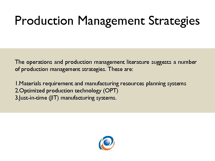 Production Management Strategies The operations and production management literature suggests a number of production