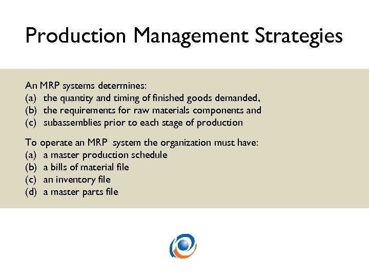 Production Management Strategies An MRP systems determines: (a) the quantity and timing of finished