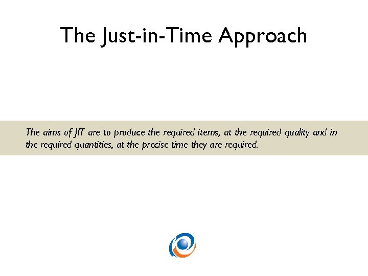 The Just-in-Time Approach The aims of JIT are to produce the required items, at