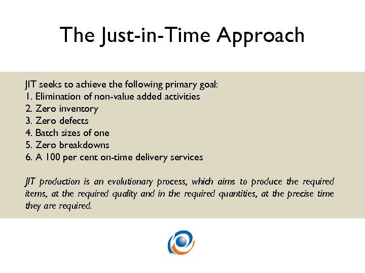The Just-in-Time Approach JIT seeks to achieve the following primary goal: 1. Elimination of