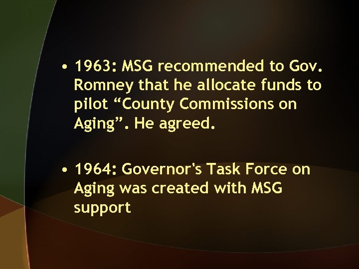 • 1963: MSG recommended to Gov. Romney that he allocate funds to pilot