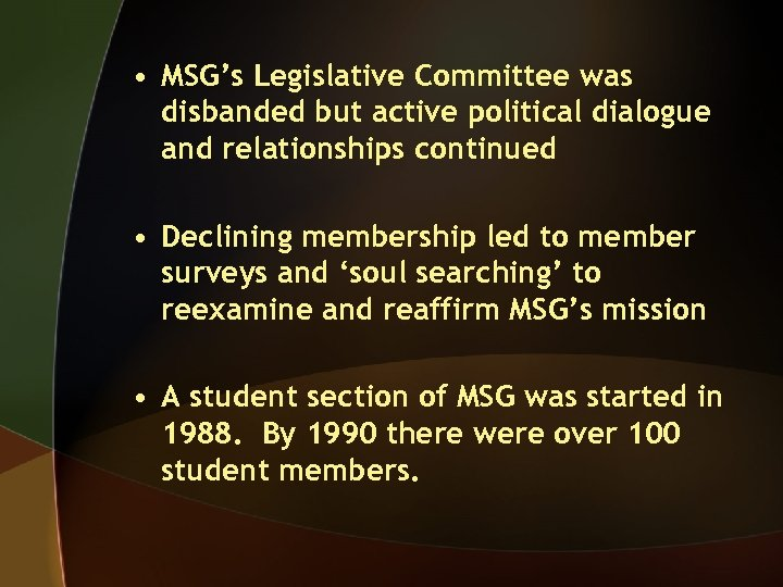 • MSG's Legislative Committee was disbanded but active political dialogue and relationships continued