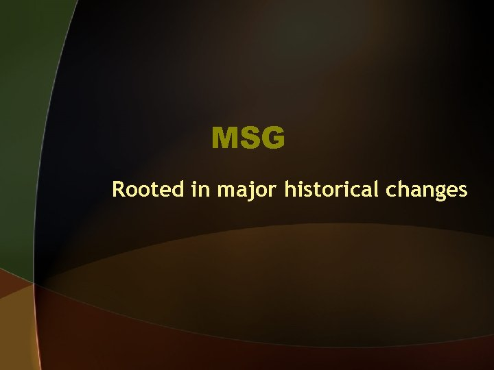 MSG Rooted in major historical changes